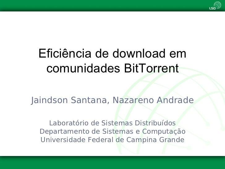 Eficiência de download em  comunidades BitTorrentJaindson Santana, Nazareno Andrade   Laboratório de Sistemas Distribuídos...