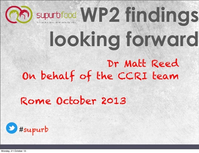 WP2 findings looking forward Dr Matt Reed On behalf of the CCRI team Rome October 2013 #supurb Monday, 21 October 13