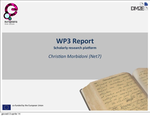 co-­‐funded	   by	   the	   European	   Union WP3	   Report Scholarly	   research	   pla2orm Chris&an	   Morbidoni	   (Net...