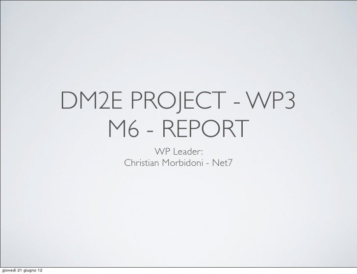 DM2E PROJECT - WP3                          M6 - REPORT                                   WP Leader:                      ...