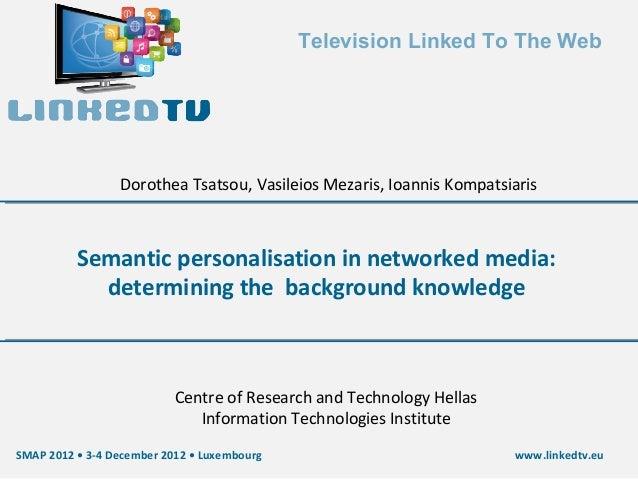 Television Linked To The Web                 Dorothea Tsatsou, Vasileios Mezaris, Ioannis Kompatsiaris          Semantic p...