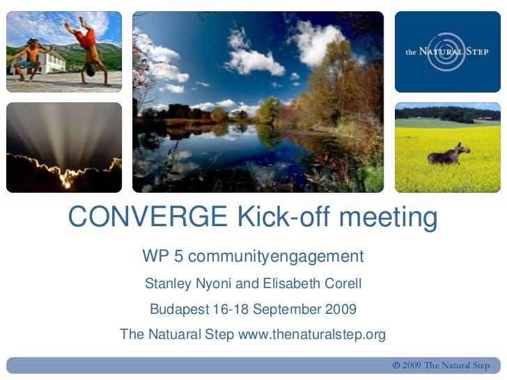 CONVERGE Kick-off meetingWP 5 communityengagement Stanley Nyoni and Elisabeth CorellBudapest 16-18 September 2009The Natua...