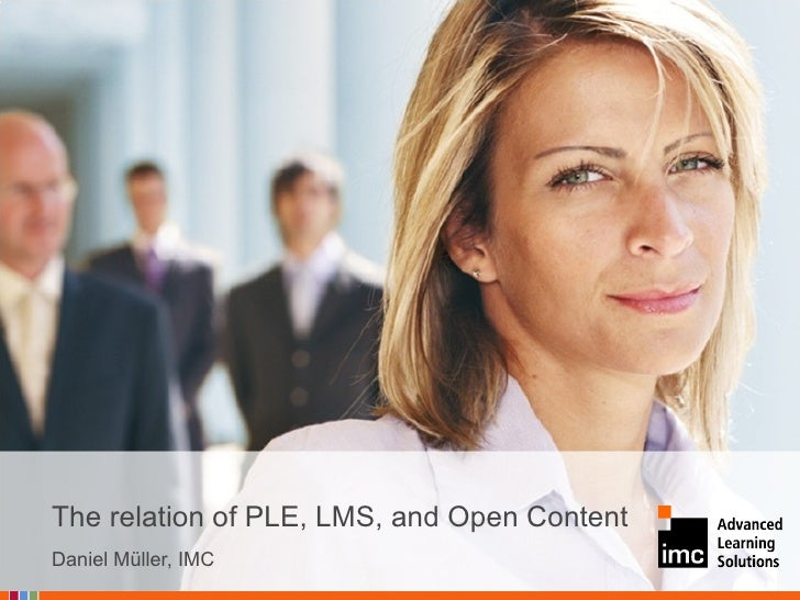 Daniel Müller, IMC The relation of PLE, LMS, and Open Content