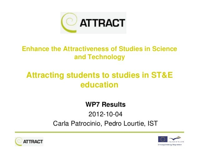 Attracting Students to Studies in Science, Technology and Engineering Education