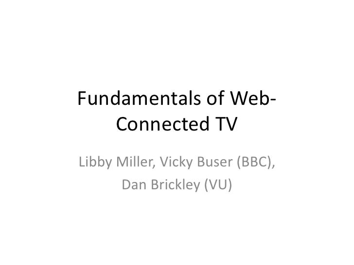 Fundamentals of Web- Connected TV<br />Libby Miller, Vicky Buser (BBC), <br />Dan Brickley (VU)<br />