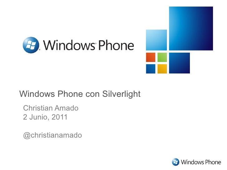 Windows Phone con SilverlightChristian Amado2 Junio, 2011@christianamado