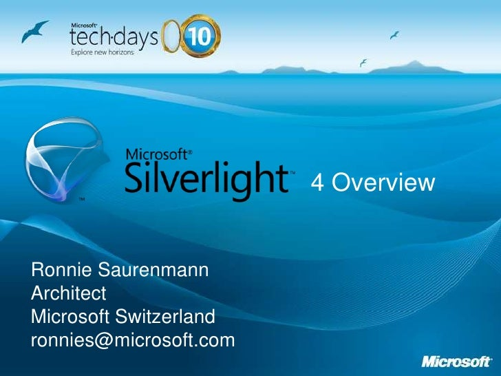 4 Overview<br />Ronnie SaurenmannArchitectMicrosoft Switzerlandronnies@microsoft.com<br />