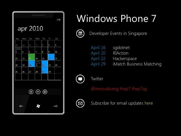 Windows Phone 7<br />Developer Events in Singapore<br />April 16      sgdotnet<br />April 20      RIAction<br />April 22  ...