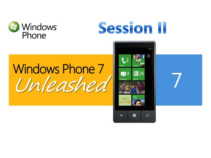 Windows Phone 7Unleashed<br />Session II<br />
