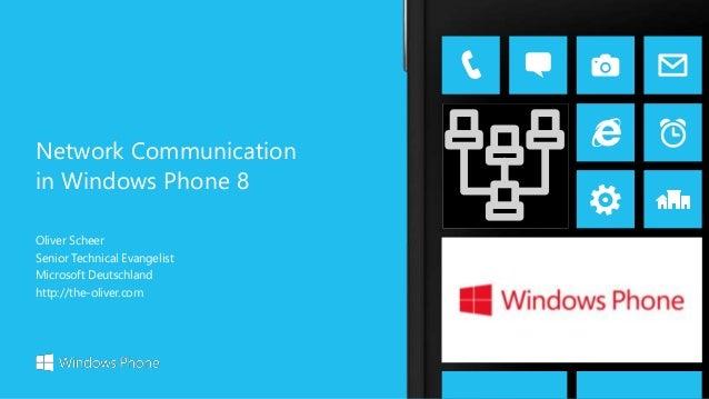 Oliver Scheer Senior Technical Evangelist Microsoft Deutschland http://the-oliver.com Network Communication in Windows Pho...