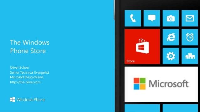 Oliver Scheer Senior Technical Evangelist Microsoft Deutschland http://the-oliver.com The Windows Phone Store
