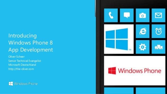 Oliver Scheer Senior Technical Evangelist Microsoft Deutschland http://the-oliver.com Introducing Windows Phone 8 App Deve...