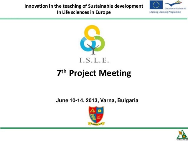7th Project Meeting June 10-14, 2013, Varna, Bulgaria Innovation in the teaching of Sustainable development In Life scienc...