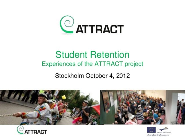 Student RetentionExperiences of the ATTRACT project    Stockholm October 4, 2012