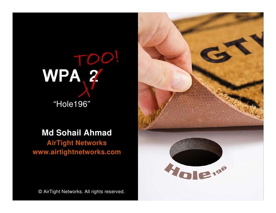 "TOO!    WPA 2         ""Hole196""     Md Sohail Ahmad    AirTight Networks www.airtightnetworks.com      © AirTight Networks..."