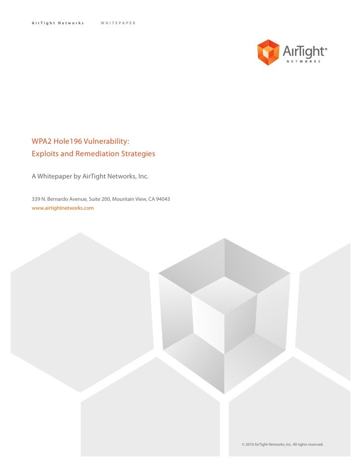 AirTight Networks           WHITEPAPER     WPA2 Hole196 Vulnerability: Exploits and Remediation Strategies  A Whitepaper b...