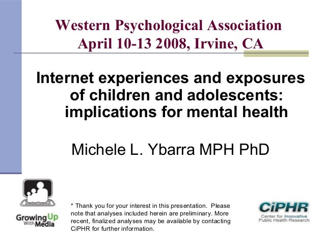 Western Psychological AssociationApril 10-13 2008, Irvine, CAInternet experiences and exposuresof children and adolescents...