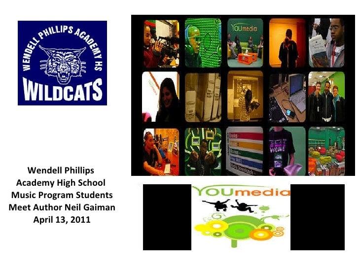 Wendell Phillips  Academy High School  Music Program Students Meet Author Neil Gaiman April 13, 2011