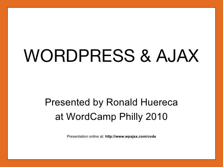 WORDPRESS & AJAX Presented by Ronald Huereca