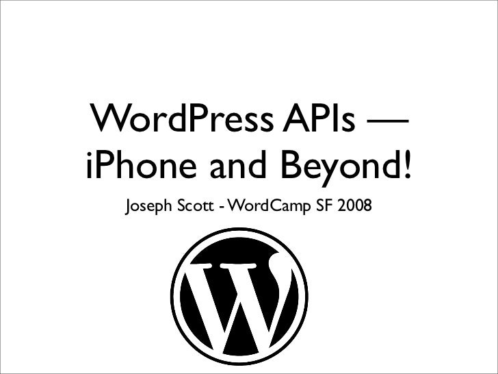 WordPress APIs — iPhone and Beyond!   Joseph Scott - WordCamp SF 2008