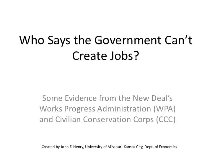Who Says the Government Can't         Create Jobs?    Some Evidence from the New Deal's   Works Progress Administration (W...