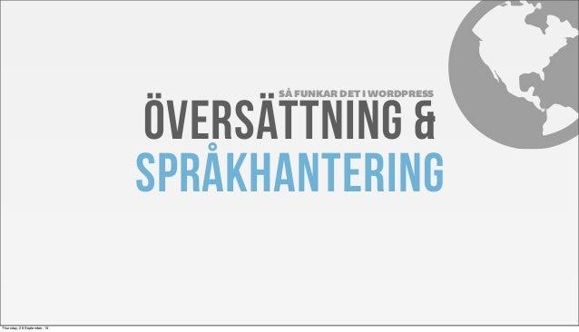 ÖVERSÄTTNING & SPRÅKHANTERING SÅ FUNKAR DET I WORDPRESS Thursday, 26 September, 13