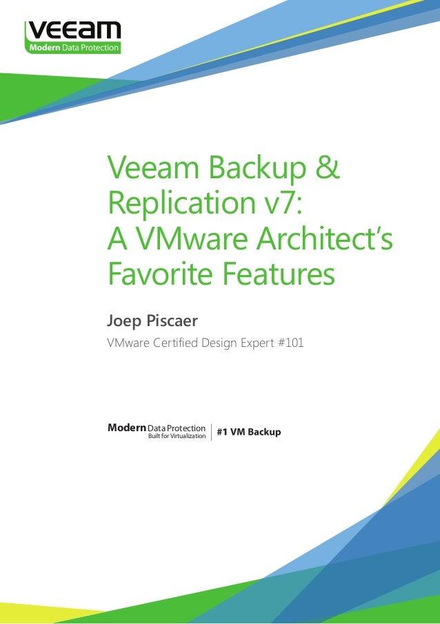 ModernData Protection Built forVirtualization Veeam Backup & Replication v7: A VMware Architect's Favorite Features Joep P...