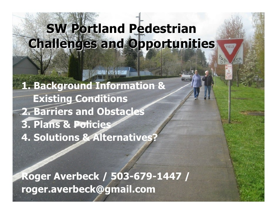SW Portland Pedestrian  Challenges and Opportunities   1. Background Information &    Existing Conditions 2. Barriers and ...