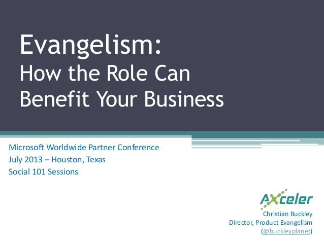 Evangelism: How the Role Can Benefit Your Business Microsoft Worldwide Partner Conference July 2013 – Houston, Texas Socia...