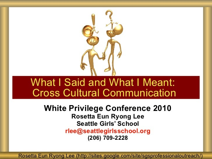 White Privilege Conference 2010 Rosetta Eun Ryong Lee Seattle Girls' School [email_address] (206) 709-2228 What I Said and...