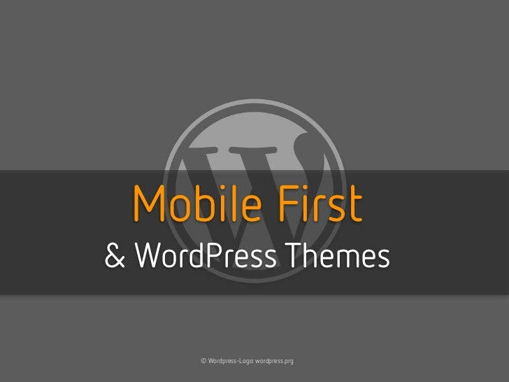 Mobile First& WordPress Themes      © Wordpress-Logo: wordpress.prg