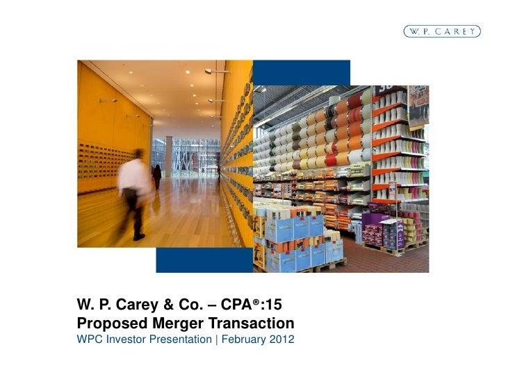W. P. Carey & Co. – CPA®:15Proposed Merger TransactionWPC Investor Presentation | February 2012