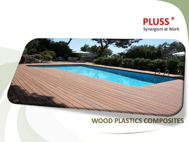 PLUSS® WOOD PLASTICS COMPOSITES Synergism at Work