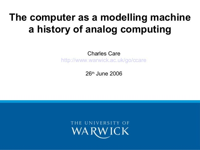 The computer as a modelling machine    a history of analog computing                    Charles Care          http://www.w...