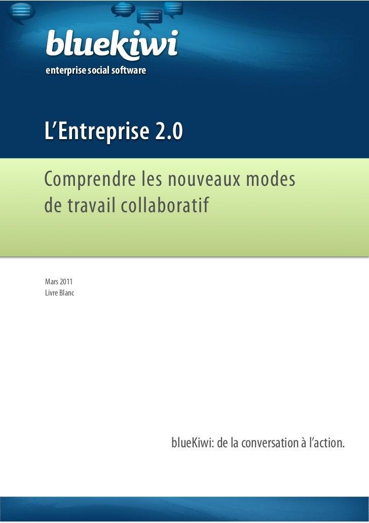 enterprise social softwareL'Entreprise 2.0Comprendre les nouveaux modesde travail collaboratifMars 2011Livre Blanc        ...