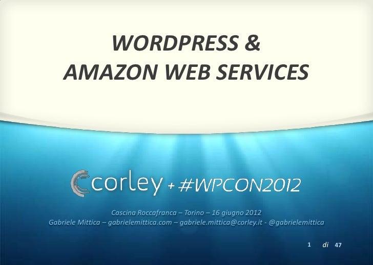 WORDPRESS &    AMAZON WEB SERVICES                    Cascina Roccafranca – Torino – 16 giugno 2012Gabriele Mittica – gabr...