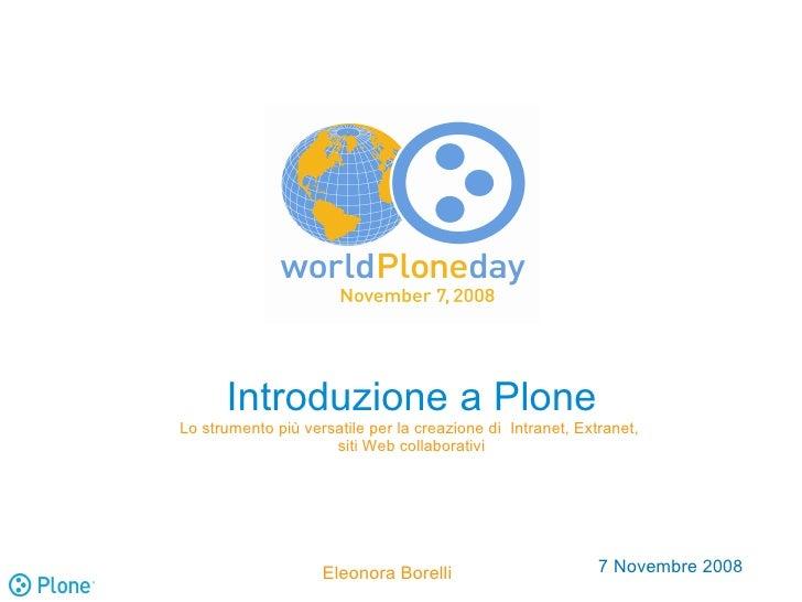 Introduzione a Plone Lo strumento più versatile per la creazione di Intranet, Extranet,                      siti Web coll...