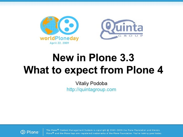<ul><ul><li>New in Plone 3.3 </li></ul></ul><ul><ul><li>What to expect from Plone 4 </li></ul></ul>Vitaliy Podoba http://q...