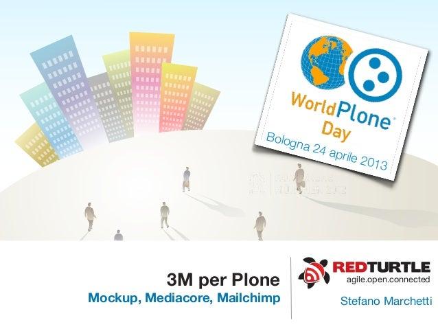 agile.open.connected3M per PloneMockup, Mediacore, Mailchimp Stefano MarchettiBologna 24 aprile 2013