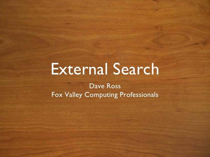 External Search <ul><li>Dave Ross </li></ul><ul><li>Fox Valley Computing Professionals </li></ul>