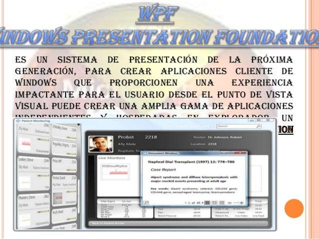 Es un sistema de presentación de la próxima generación, para crear aplicaciones cliente de Windows que proporcionen una ex...