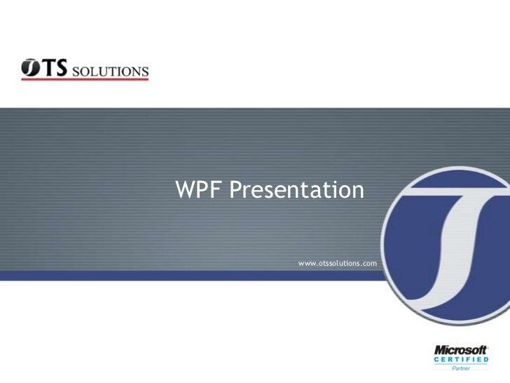 WPF Presentation          www.otssolutions.com