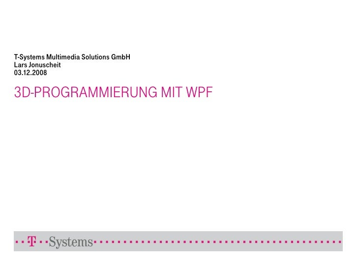 T-Systems Multimedia Solutions GmbH Lars Jonuscheit 03.12.2008  3D-PROGRAMMIERUNG MIT WPF
