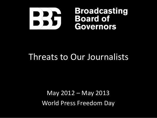 Threats to Our JournalistsMay 2012 – May 2013World Press Freedom Day