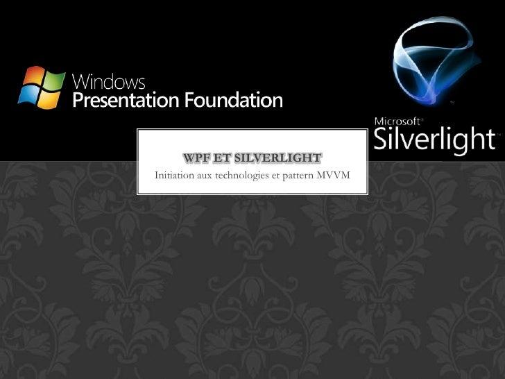 Initiation aux technologies et pattern MVVM<br />WPF et Silverlight<br />