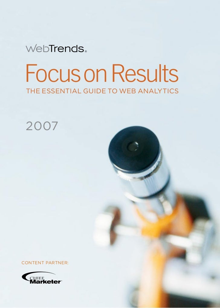 Focus on Results  THE ESSENTIAL GUIDE TO WEB ANALYTICS      2007     CONTENT PARTNER: