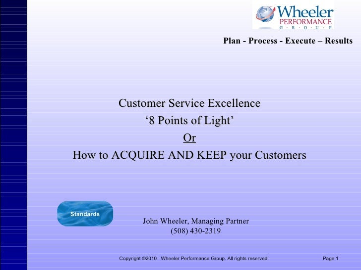 Customer Service Excellence ' 8 Points of Light' Or How to ACQUIRE AND KEEP your Customers Plan - Process - Execute – Resu...