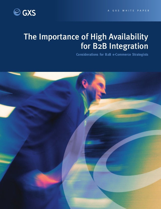 The Importance of High Availability for B2B Integration Considerations for B2B e-Commerce Strategists A G X S W H I T E P ...
