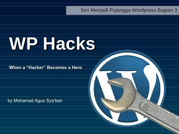 "WP Hacks When a ""Hacker"" Becomes a Hero by Mohamad Agus Sya'ban Seri Menjadi Pujangga Wordpress Bagian 3"