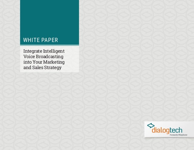 WHITE PAPER Integrate Intelligent Voice Broadcasting into Your Marketing and Sales Strategy